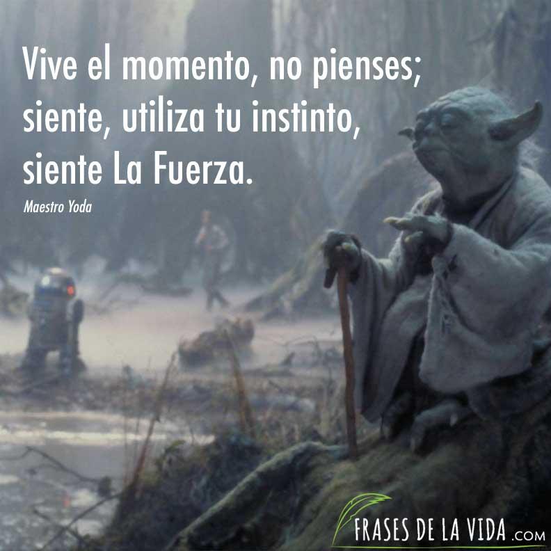 Frases Maestro Yoda Vive El Momento Frases De La Vida