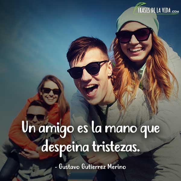 Frases de amistad, frases de Gustavo Gutierrez Merino
