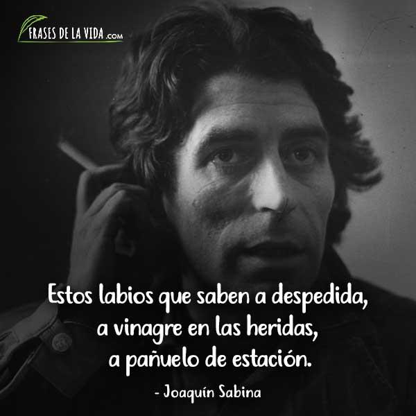 Frases de Joaquín Sabina, Estos labios que saben a despedida, a vinagre en las heridas, a pañuelo de estación.