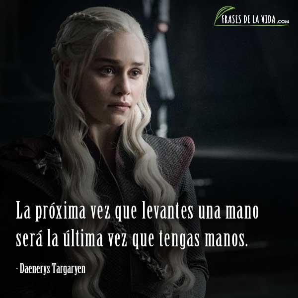 Frases de Juego de Tronos, frases de Daenerys Targaryen