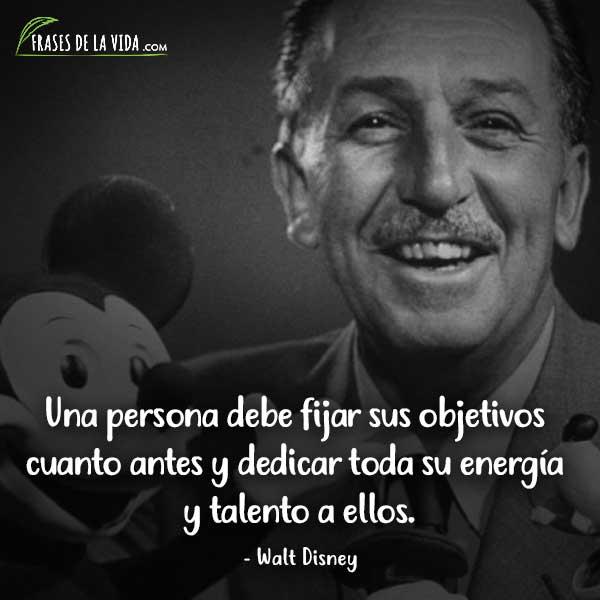 Frases de Walt Disney, Una persona debe fijar sus objetivos cuanto antes y dedicar toda su energía y talento a ellos.