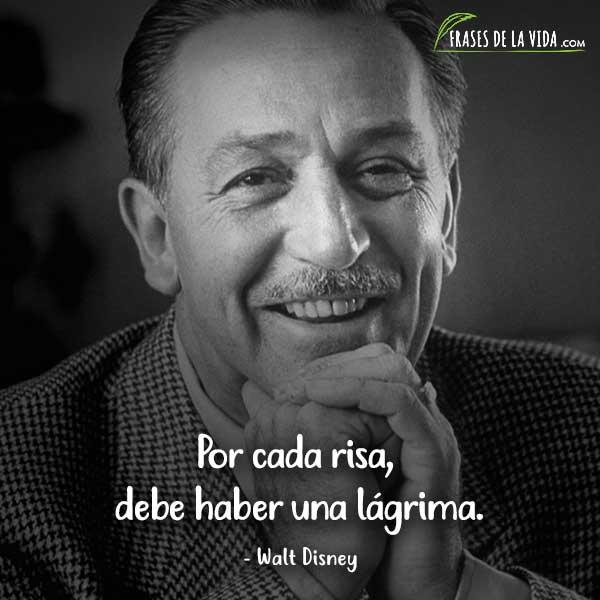 Frases de Walt Disney, Por cada risa, debe haber una lágrima.