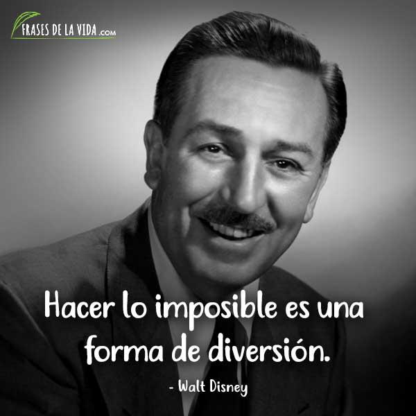 Frases de Walt Disney, Hacer lo imposible es una forma de diversión.