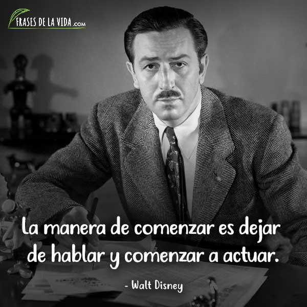Frases de Walt Disney, La manera de comenzar es dejar de hablar y comenzar a actuar.