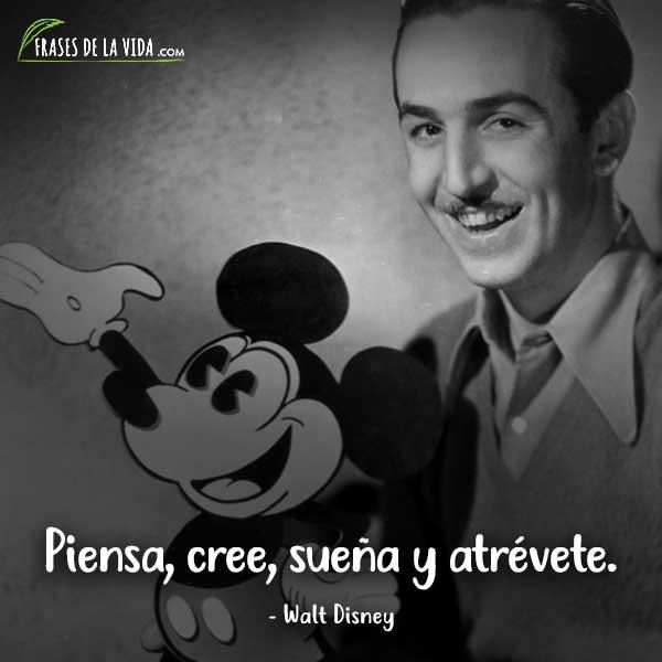 Frases de Walt Disney, Piensa, cree, sueña y atrévete.
