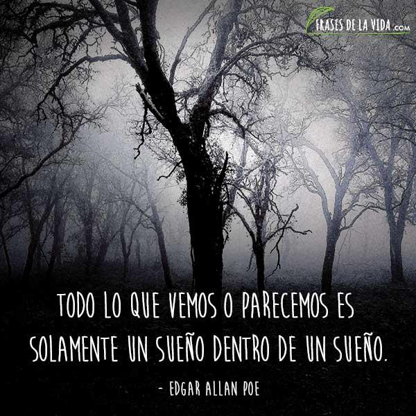 Frases de Edgar Allan Poe, Todo lo que vemos o parecemos es solamente un sueño dentro de un sueño.
