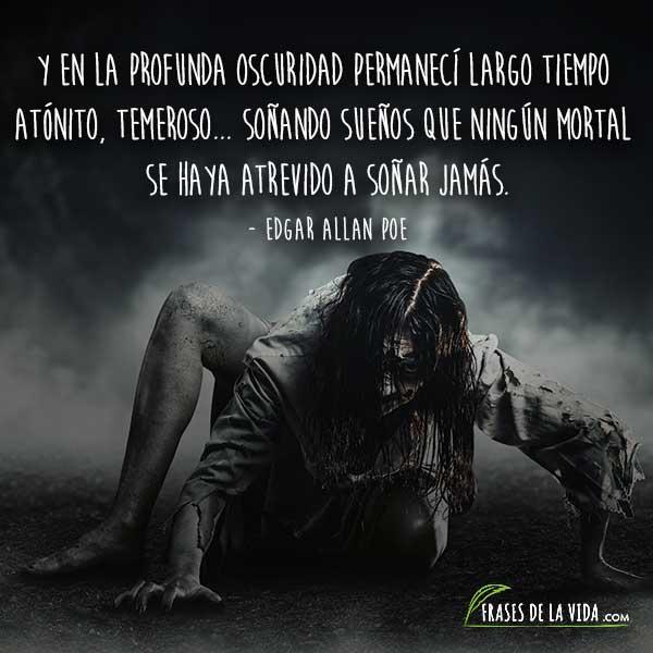 Frases de Edgar Allan Poe, Y en la profunda oscuridad permanecí largo tiempo atónito, temeroso... Soñando sueños que ningún mortal se haya atrevido a soñar jamás.