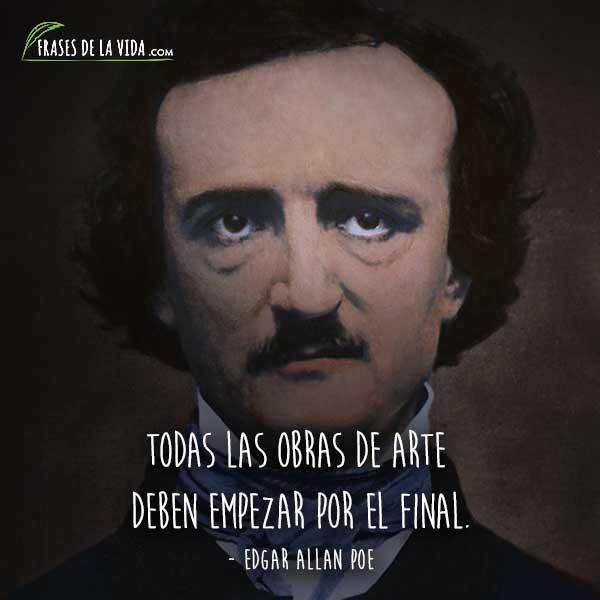 Frases de Edgar Allan Poe, Todas las obras de arte deben empezar por el final.