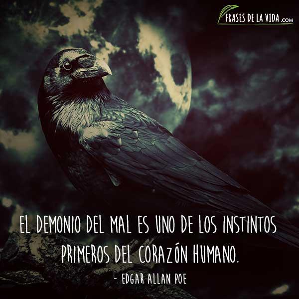 Frases de Edgar Allan Poe, El demonio del mal es uno de los instintos primeros del corazón humano.
