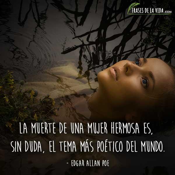 Frases de Edgar Allan Poe, La muerte de una mujer hermosa es, sin duda, el tema más poético del mundo.