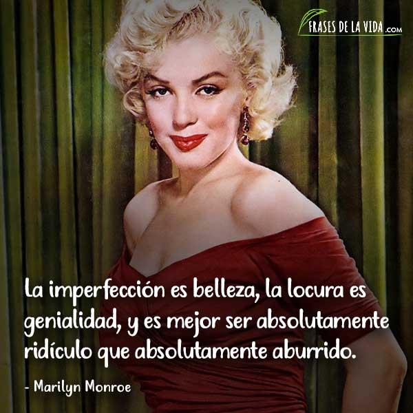 Frases de Marilyn Monroe, La imperfección es belleza, la locura es genialidad, y es mejor ser absolutamente ridículo que absolutamente aburrido.