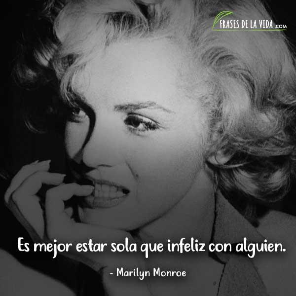 Frases de Marilyn Monroe, Es mejor estar sola que infeliz con alguien.