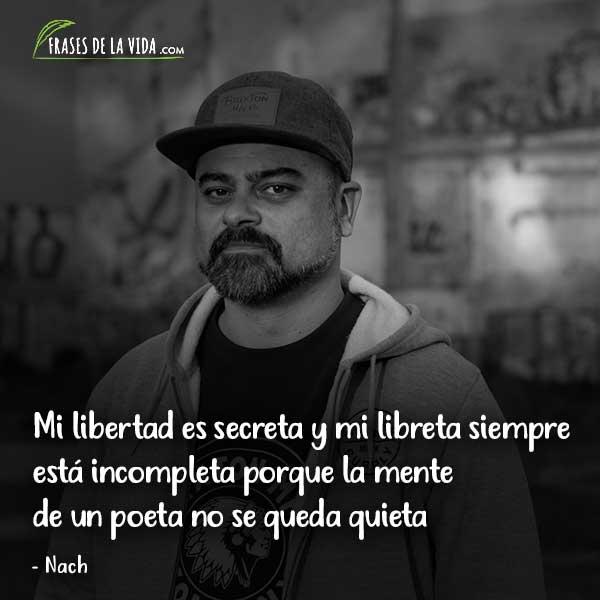 Frases de Nach, Mi libertad es secreta y mi libreta siempre está incompleta porque la mente de un poeta no se queda quieta