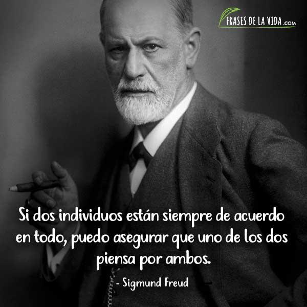 Frases de Sigmund Freud, Si dos individuos están siempre de acuerdo en todo, puedo asegurar que uno de los dos piensa por ambos.