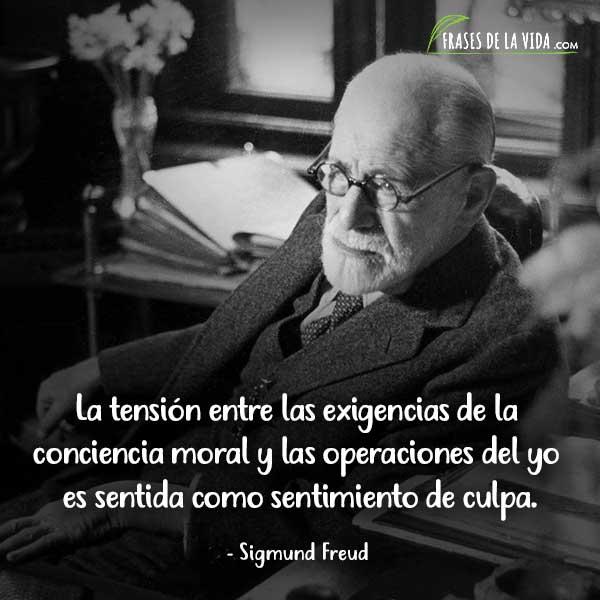 Frases de Sigmund Freud, La tensión entre las exigencias de la conciencia moral y las operaciones del yo es sentida como sentimiento de culpa.