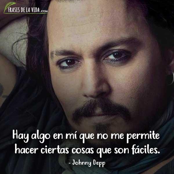 Frases de Johnny Depp, Hay algo en mí que no me permite hacer ciertas cosas que son fáciles.