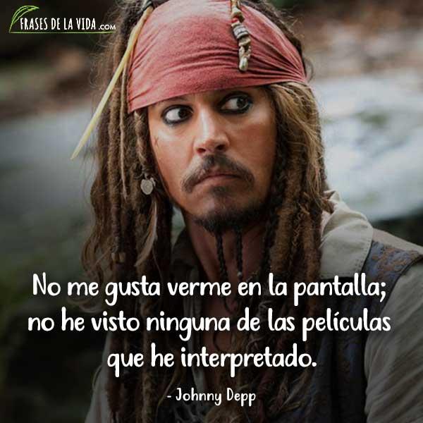 Frases de Johnny Depp, No me gusta verme en la pantalla; no he visto ninguna de las películas que he interpretado.
