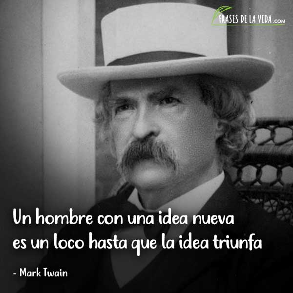 Frases de Mark Twain, Un hombre con una idea nueva es un loco hasta que la idea triunfa