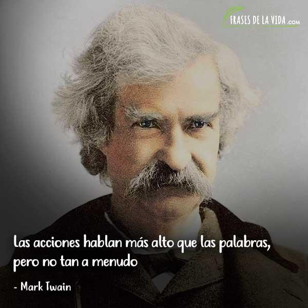 Frases de Mark Twain, Las acciones hablan más alto que las palabras, pero no tan a menudo