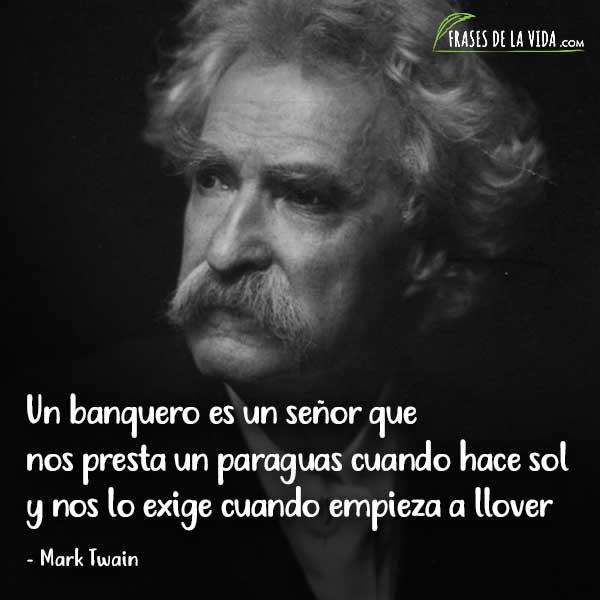 Frases de Mark Twain, Un banquero es un señor que nos presta un paraguas cuando hace sol y nos lo exige cuando empieza a llover