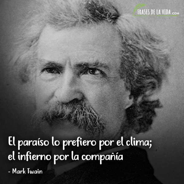 Frases de Mark Twain, El paraíso lo prefiero por el clima; el infierno por la compañía