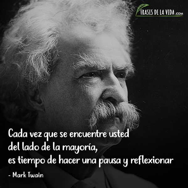 Frases de Mark Twain, Cada vez que se encuentre usted del lado de la mayoría, es tiempo de hacer una pausa y reflexionar
