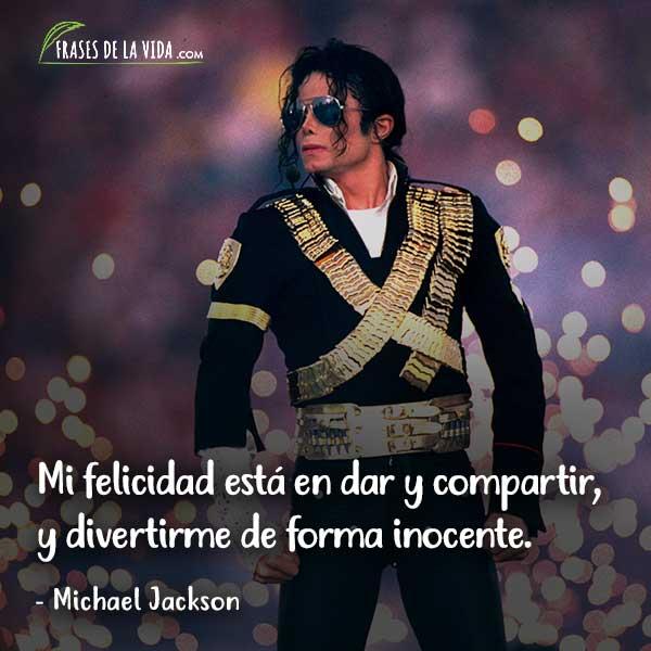 Frases de Michael Jackson, Mi felicidad está en dar y compartir, y divertirme de forma inocente.