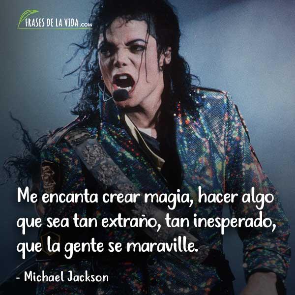 Frases de Michael Jackson, Me encanta crear magia, hacer algo que sea tan extraño, tan inesperado, que la gente se maraville.