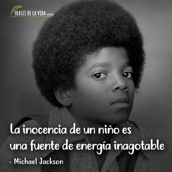 Frases de Michael Jackson, La inocencia de un niño es una fuente de energía inagotable.