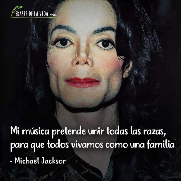 Frases de Michael Jackson, Mi música pretende unir todas las razas, para que todos vivamos como una familia.