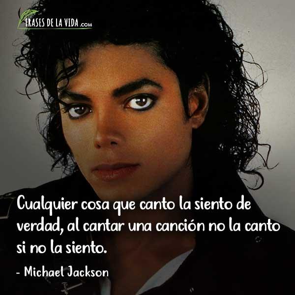 Frases de Michael Jackson, Cualquier cosaque canto la siento de verdad, al cantar una canción no la canto si no la siento.