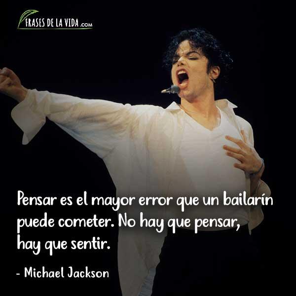 Frases de Michael Jackson, Pensar es el mayor error que un bailarín puede cometer. No hay que pensar, hay que sentir.