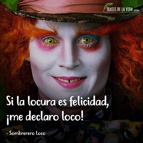 Frases del Sombrerero Loco, Si la locura es felicidad, ¡me declaro loco!