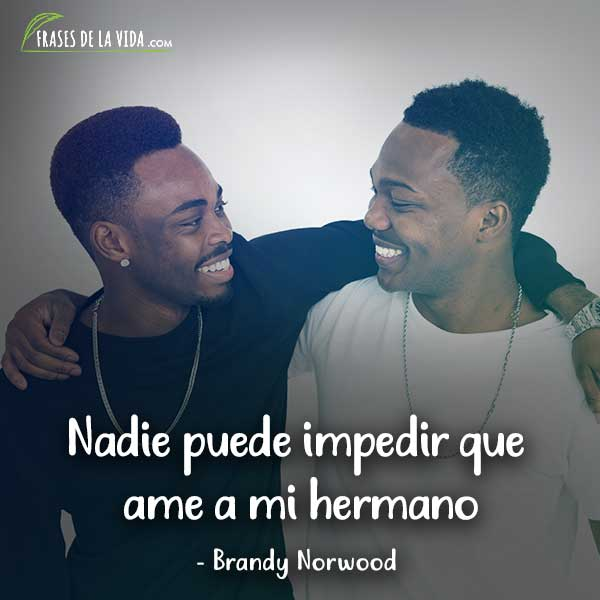 Frases para hermanos, frases de Brandy Norwood
