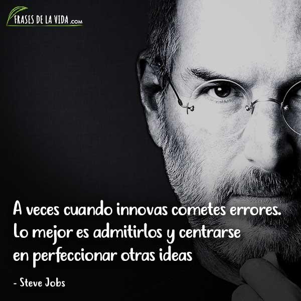Frases para jóvenes, A veces cuando innovas cometes errores. Lo mejor es admitirlos y centrarse en perfeccionar otras ideas