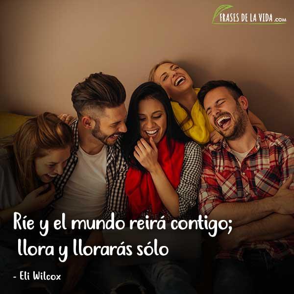 Frases para sonreír, Ríe y el mundo reirá contigo; llora y llorarás sólo