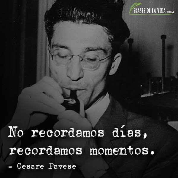 Frases de Cesare Pavese, No recordamos días, recordamos momentos.