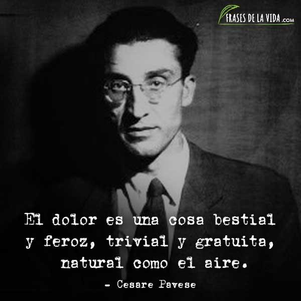 Frases De Cesare Pavese El Dolor Es Una Cosa Bestial Y