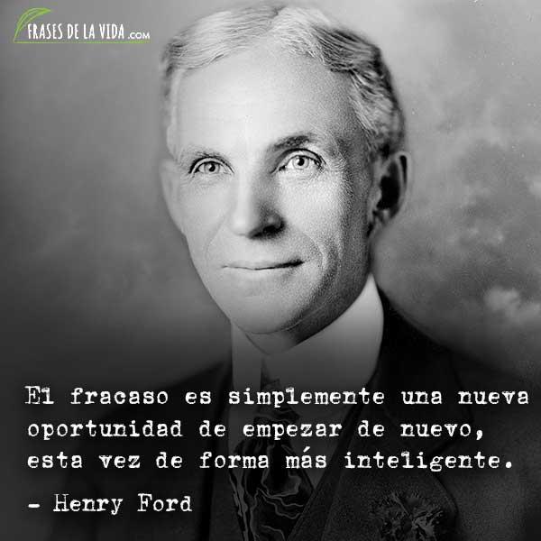 Frases de Henry Ford, El fracaso es simplemente una nueva oportunidad de empezar de nuevo, esta vez de forma más inteligente.