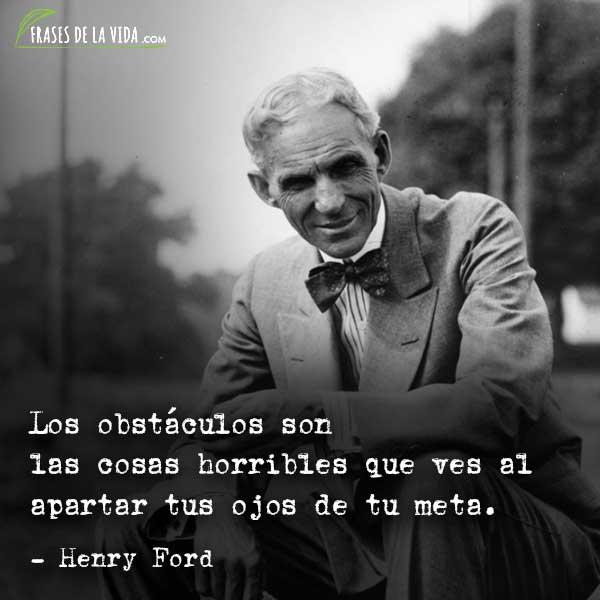 Frases de Henry Ford, Los obstáculos son las cosas horribles que ves al apartar tus ojos de tu meta.
