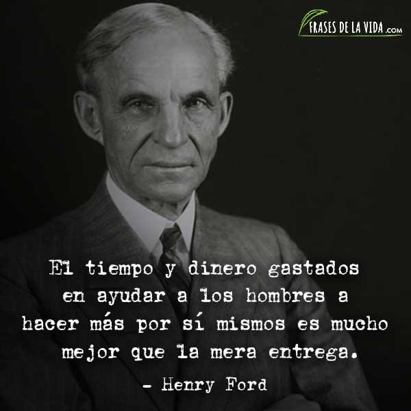 Frases de Henry Ford, El tiempo y dinero gastados en ayudar a los hombres a hacer más por sí mismos es mucho mejor que la mera entrega.
