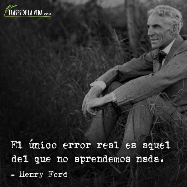 Frases de Henry Ford, El único error real es aquel del que no aprendemos nada.