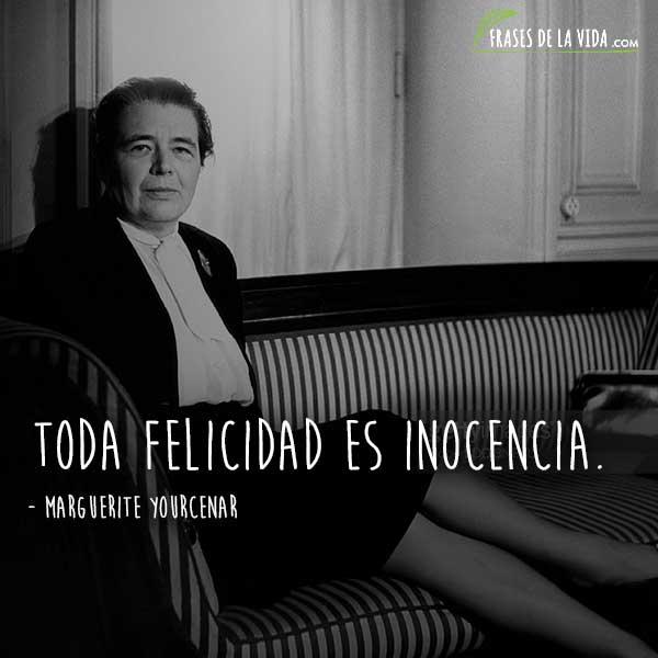 Frases de Marguerite Yourcenar, Toda felicidad es inocencia.