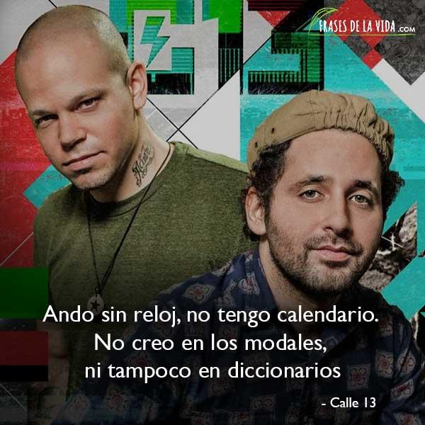 Frases de Calle 13, Ando sin reloj, no tengo calendario. No creo en los modales, ni tampoco en diccionarios