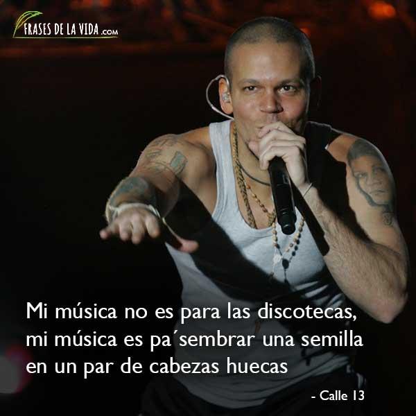 Frases de Calle 13, Mi música no es para las discotecas, mi música es pa´sembrar una semilla en un par de cabezas huecas