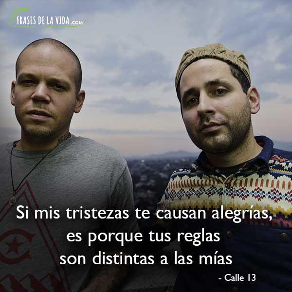Frases de Calle 13, Si mis tristezas te causan alegrías, es porque tus reglas son distintas a las mías