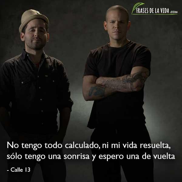 Frases de Calle 13, No tengo todo calculado, ni mi vida resuelta, sólo tengo una sonrisa y espero una de vuelta