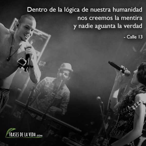 Frases de Calle 13, Dentro de la lógica de nuestra humanidad, nos creemos la mentira y nadie aguanta la verdad