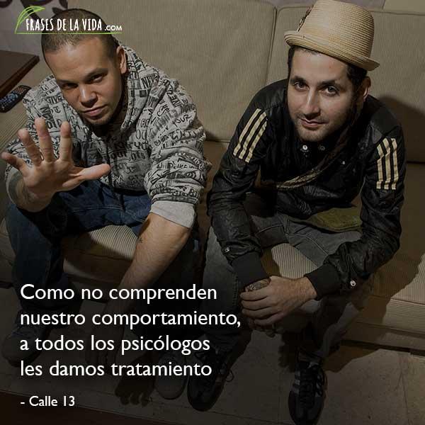 Frases de Calle 13, Como no comprenden nuestro comportamiento, a todos los psicólogos les damos tratamiento