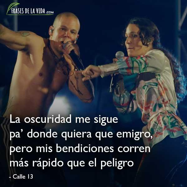 Frases de Calle 13, La oscuridad me sigue pa' donde quiera que emigro pero mis bendiciones corren más rápido que el peligro